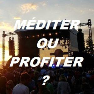 MÉDITER OU PROFITER DE LA VIE ?